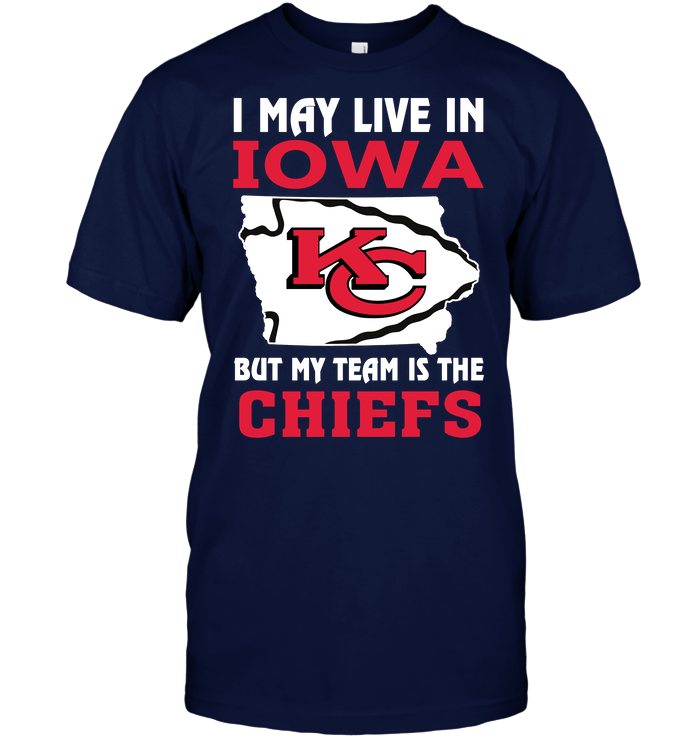 I May Live In Iowa But My Team Is The Chiefs