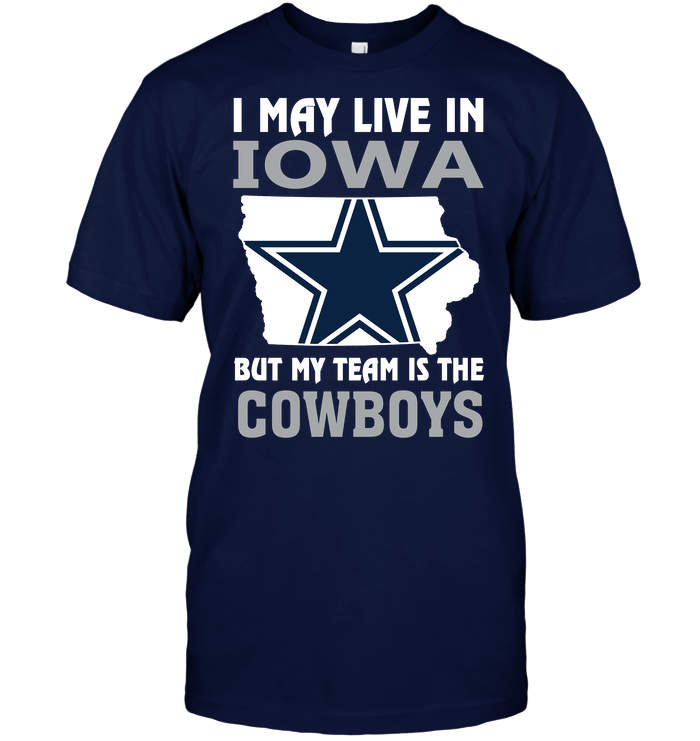 I May Live In Iowa But My Team Is The Cowboys