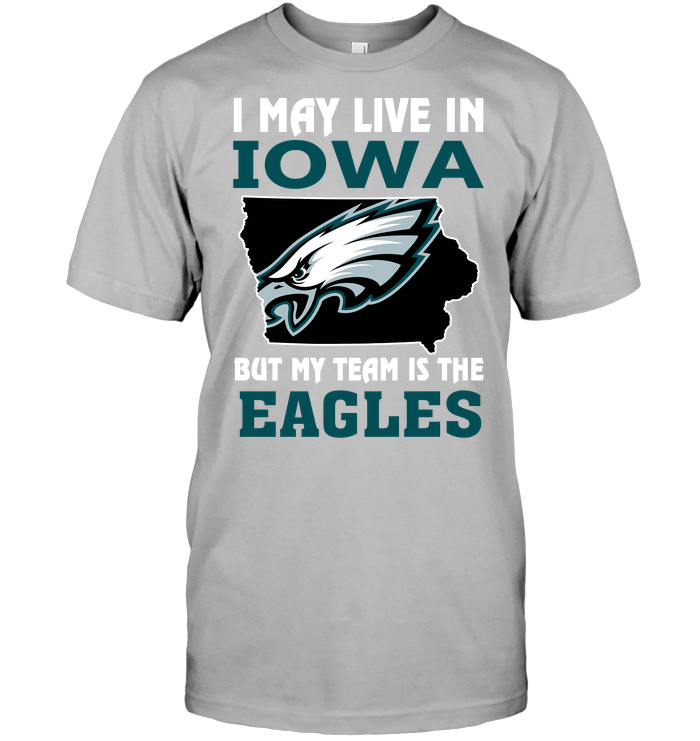 I May Live In Iowa But My Team Is The Eagles T Shirt Buy