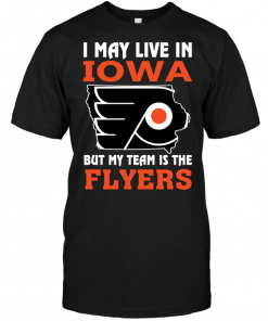 I May Live In Iowa But My Team Is The Flyers