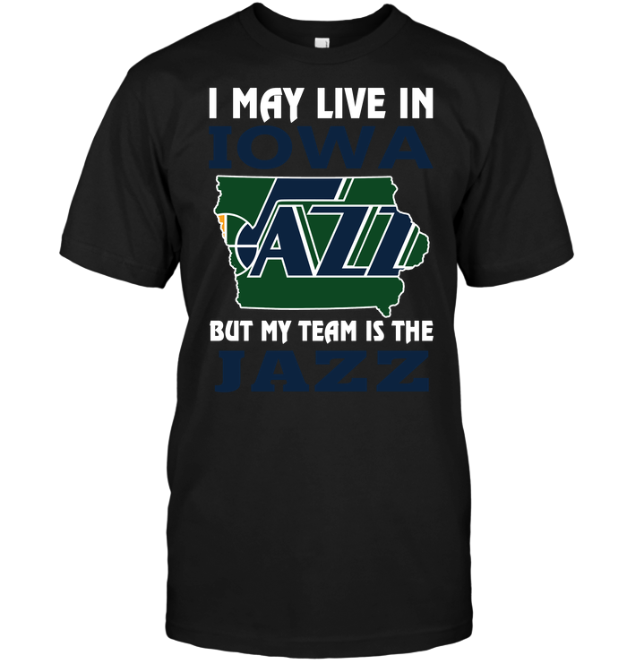 I May Live In Iowa But My Team Is The Jazz