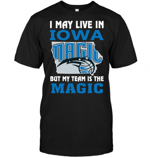 I May Live In Iowa But My Team Is The Magic