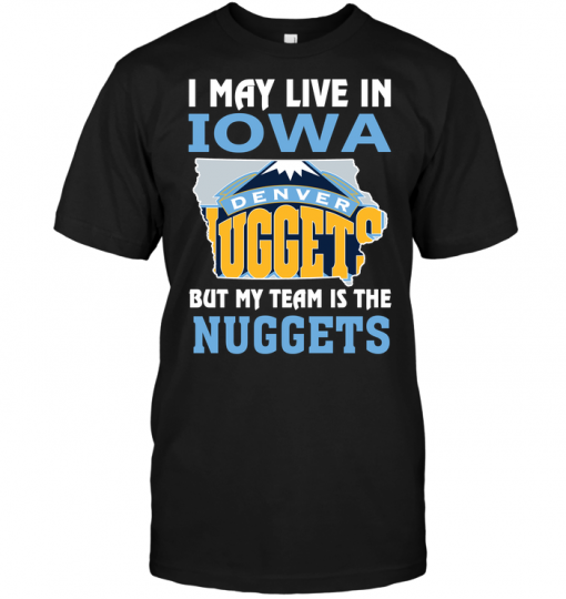 I May Live In Iowa But My Team Is The Nuggets