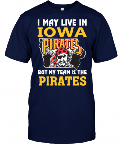 I May Live In Iowa But My Team Is The Pirates
