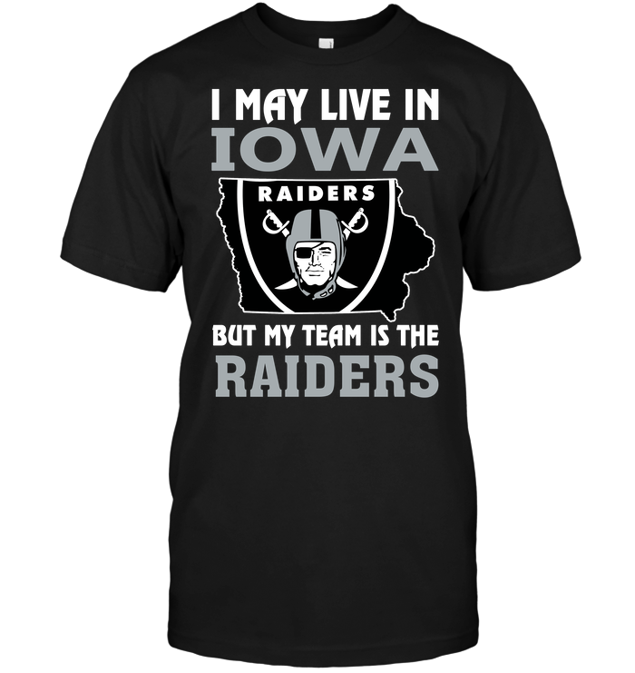 I May Live In Iowa But My TeamI May Live In Iowa But My Team Is The Raiders Is The Raiders