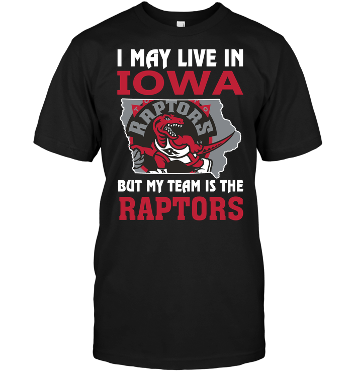 I May Live In Iowa But My Team Is The Raptors