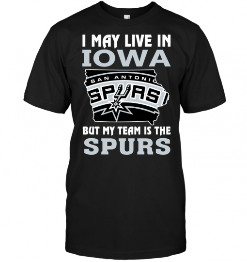 I May Live In Iowa But My Team Is The Spurs
