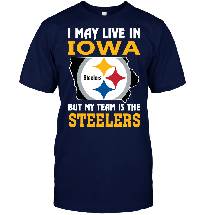 I May Live In Iowa But My Team Is The Steelers