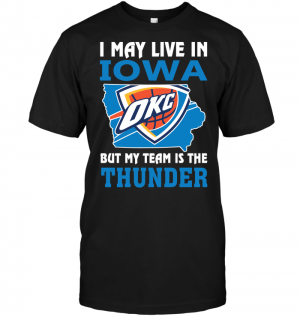 I May Live In Iowa But My Team Is The Thunder