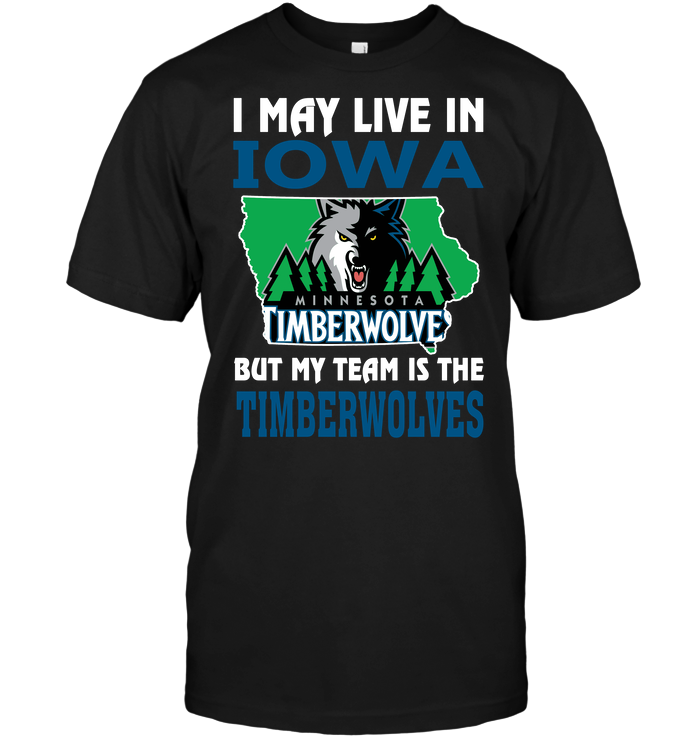 I May Live In Iowa But My Team Is The Timberwolves