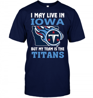 I May Live In Iowa But My Team Is The Titans