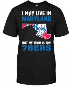 I May Live In Maryland But My Team Is The 76ers
