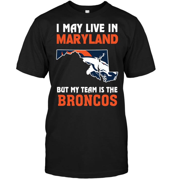 I May Live In Maryland But My Team Is The Broncos