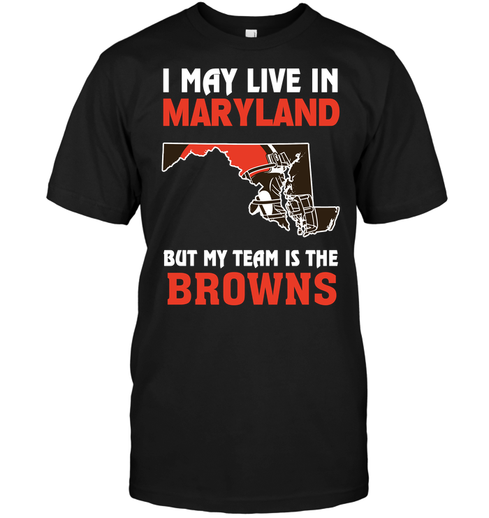 I May Live In Maryland But My Team Is The Browns