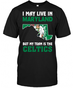 I May Live In Maryland But My Team Is The CelticsI May Live In Maryland But My Team Is The Celtics