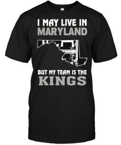 I May Live In Maryland But My Team Is The Kings