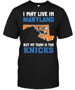I May Live In Maryland But My Team Is The Knicks
