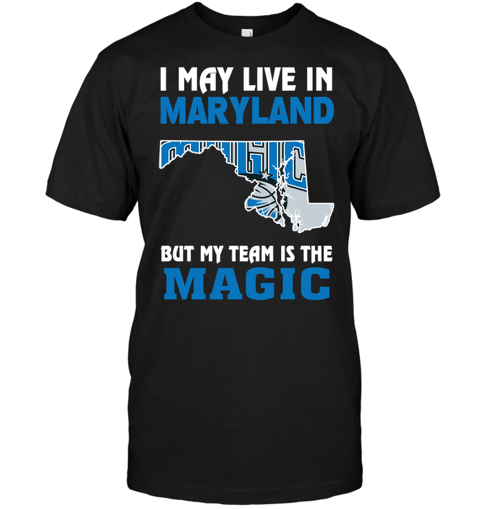 I May Live In Maryland But My Team Is The Magic