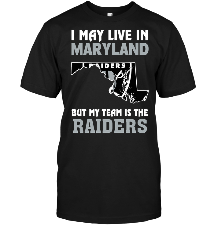 I May Live In Maryland But My Team Is The Oakland Raiders