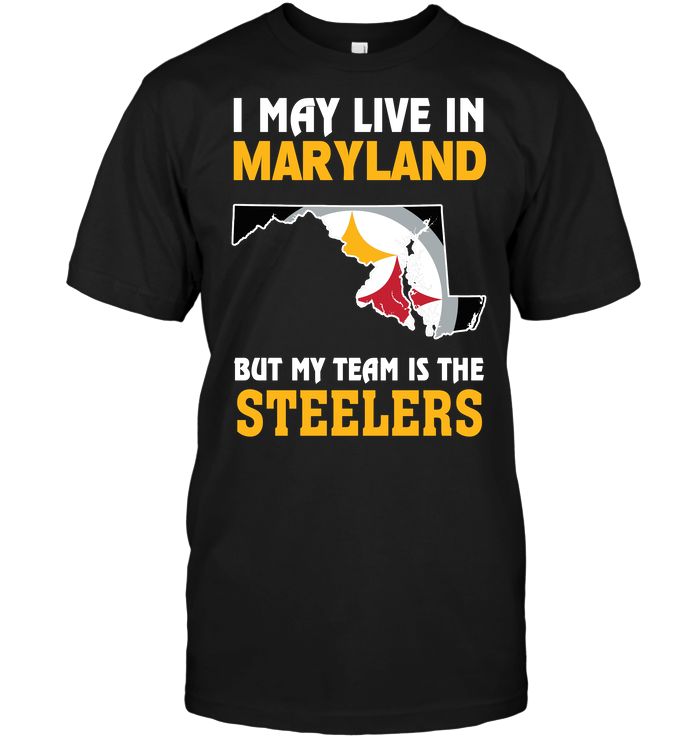 I May Live In Maryland But My Team Is The Steelers