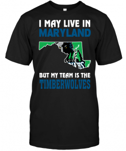 I May Live In Maryland But My Team Is The Timberwolves