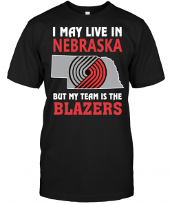 I May Live In Nebraska But My Team Is The Blazers