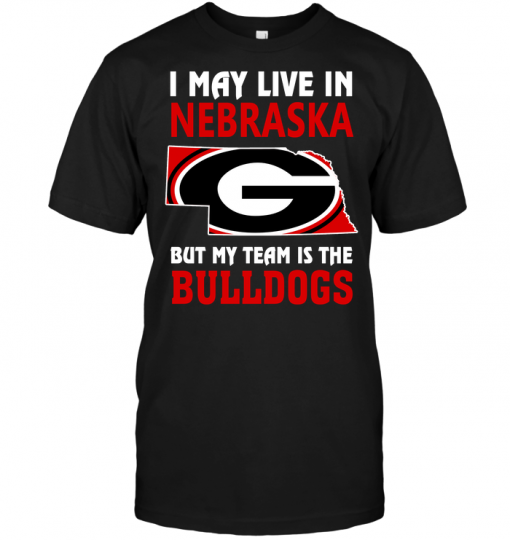 I May Live In Nebraska But My Team Is The Bulldogs