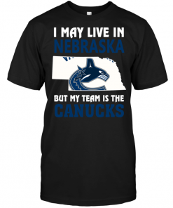 I May Live In Nebraska But My Team Is The Canucks