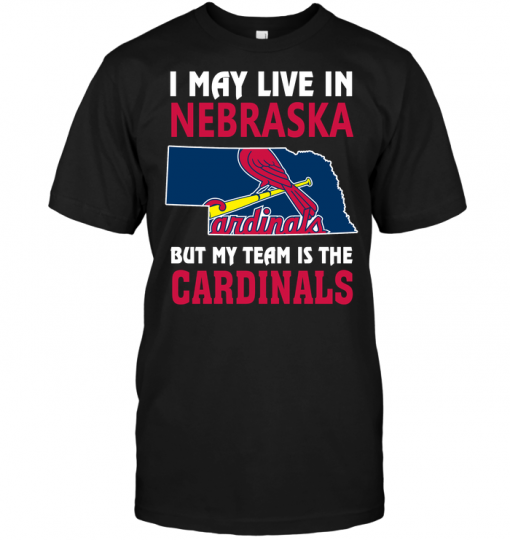 I May Live In Nebraska But My Team Is The Cardinals