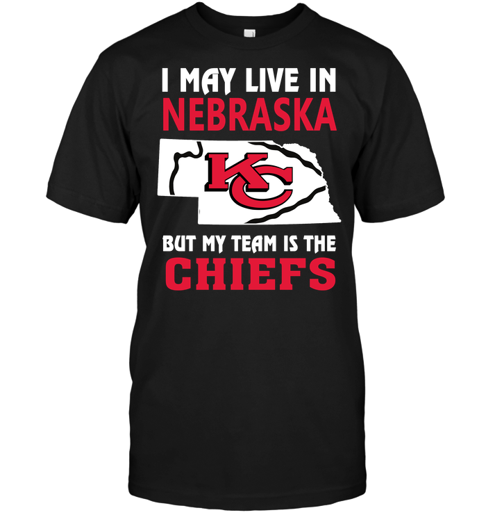 I May Live In Nebraska But My Team Is The Chiefs