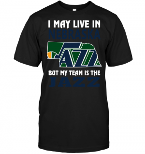 I May Live In Nebraska But My Team Is The Jazz