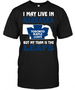 I May Live In Nebraska But My Team Is The Leafs