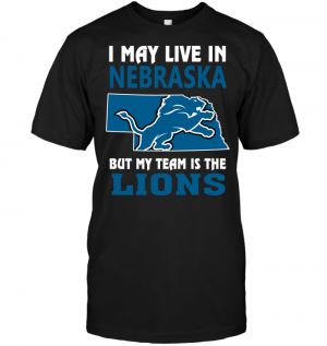 I May Live In Nebraska But My Team Is The LionsI May Live In Nebraska But My Team Is The Lions