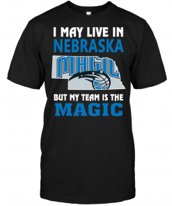 I May Live In Nebraska But My Team Is The Magic