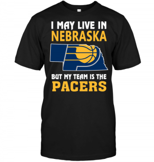 I May Live In Nebraska But My Team Is The PacersI May Live In Nebraska But My Team Is The Pacers