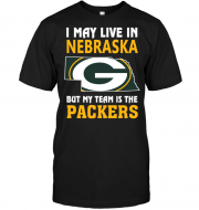 I May Live In Nebraska But My Team Is The Packers