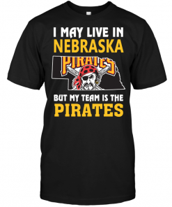 I May Live In Nebraska But My Team Is TheI May Live In Nebraska But My Team Is The Pirates Pirates