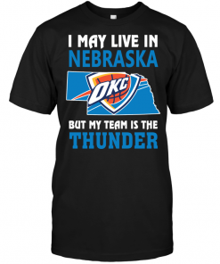 I May Live In Nebraska But My Team Is The Thunder