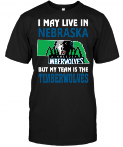 I May Live In Nebraska But My Team Is The Timberwolves