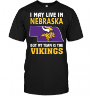 I May Live In Nebraska But My Team Is The Vikings