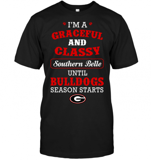 I'm A Graceful And Classy Southern Belle Until Bulldogs Season Starts