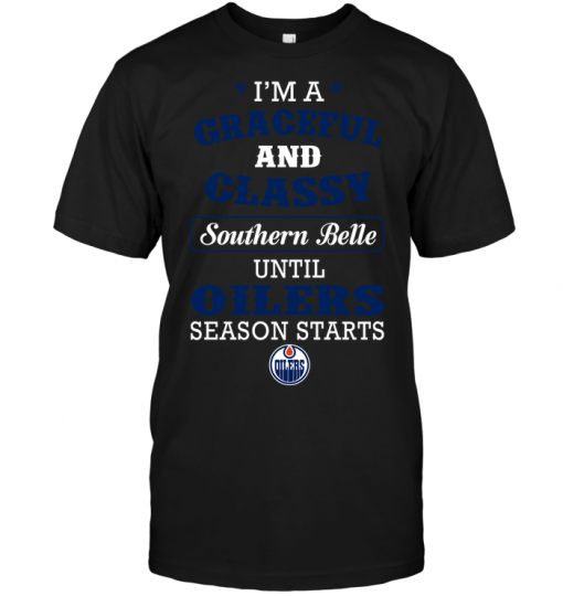I'm A Graceful And Classy Southern Belle Until Oilers Season Starts