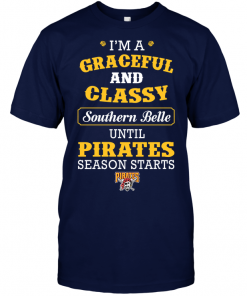 I'm A Graceful And Classy Southern Belle Until Pirates Season Starts