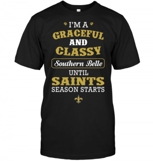 I'm A Graceful And Classy Southern Belle Until Saints Season Starts