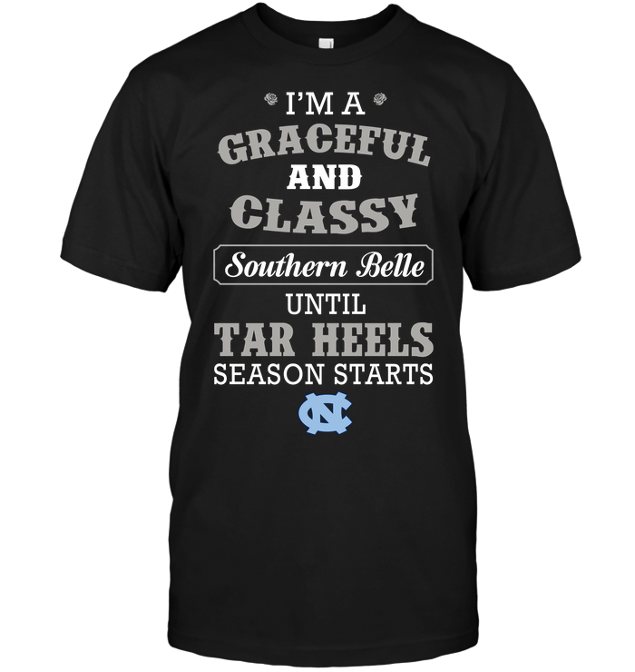 I'm A Graceful And Classy Southern Belle Until Tar Heels Season Starts