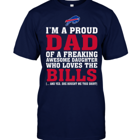 I'm A Proud Dad Of A Freaking Awesome Daughter Who Loves The Bills