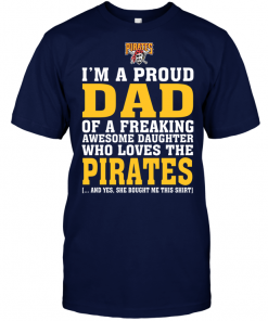 I'm A Proud Dad Of A Freaking Awesome Daughter Who Loves The Pirates