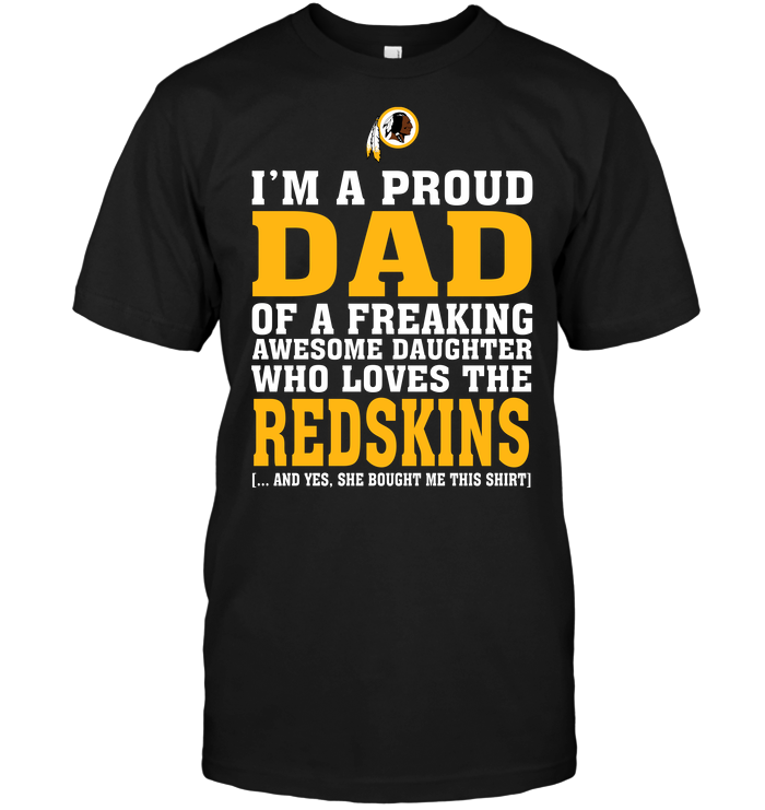 I'm A Proud Dad Of A Freaking Awesome Daughter Who Loves The Redskins