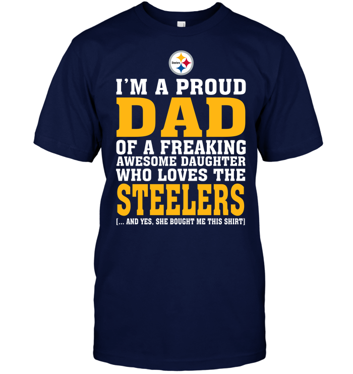 I'm A Proud Dad Of A Freaking Awesome Daughter Who Loves The Steelers