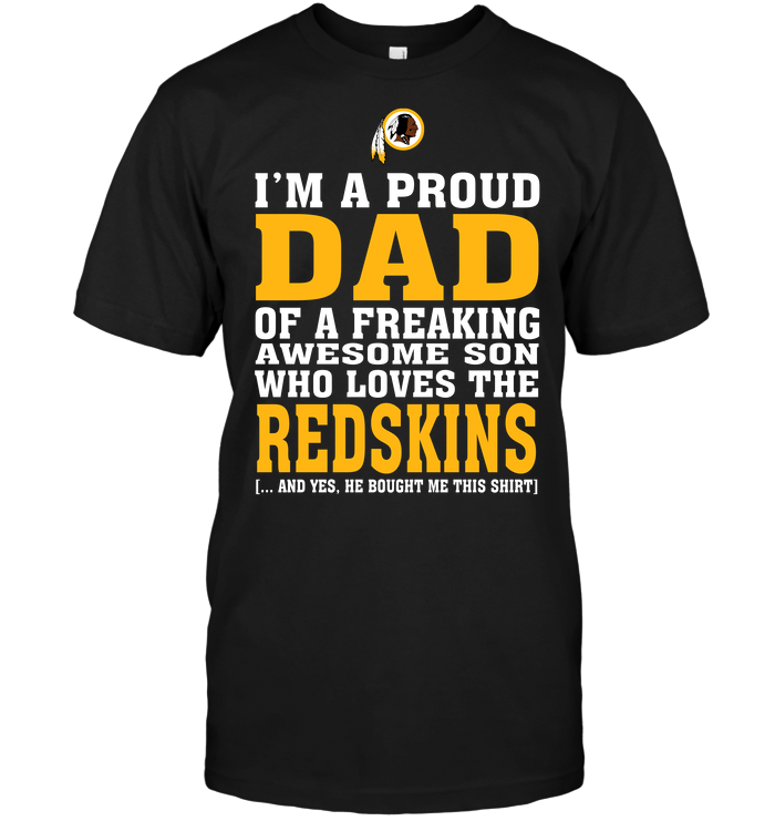 I'm A Proud Dad Of A Freaking Awesome Son Who Loves The Redskins